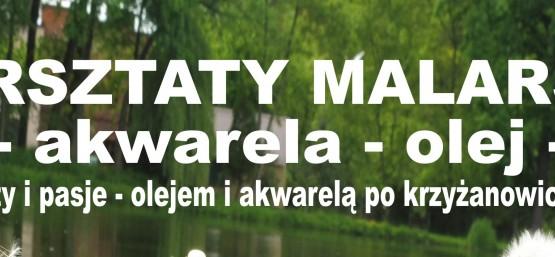 """WARSZTATY MALARSKIE- """"Talenty i pasje-olejem i akwarelą po krzyżanowickiej ziemi""""."""