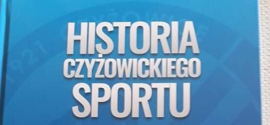 HISTORIA CZYZOWICKIEGO SPORTU- PUBLIKACJA W RAMACH GRANTU